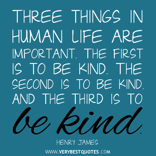 Three-things-in-human-life-are-important.-The-first-is-to-be-kind.-The-second-is-to-be-kind.-And-the-third-is-to-be-kind.-Henry-James