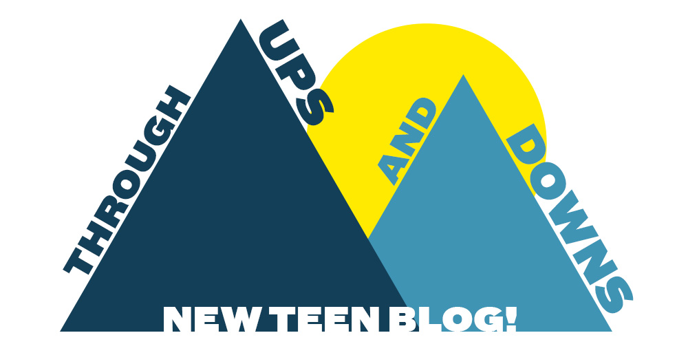 Through Ups and Downs - A new TEEN blog